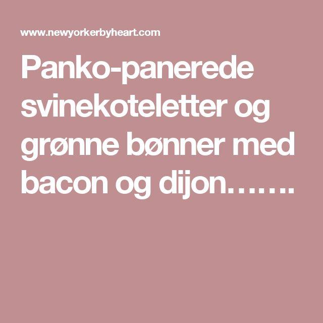 Panko-panerede svinekoteletter og grønne bønner med bacon og dijon…….