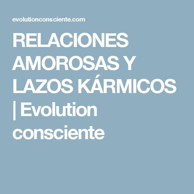 RELACIONES AMOROSAS Y LAZOS KÁRMICOS | Evolution consciente