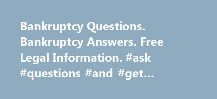 Bankruptcy Questions. Bankruptcy Answers. Free Legal Information. #ask #questions #and #get #answers #for #free http://questions.remmont.com/bankruptcy-questions-bankruptcy-answers-free-legal-information-ask-questions-and-get-answers-for-free/  #ask free legal questions # Got questions about bankruptcy? Find answers here. Most Popular Questions Read answers to our most popular questions about bankruptcy. You don't have to be employed to file for bankruptcy. But being unemployed can affect…