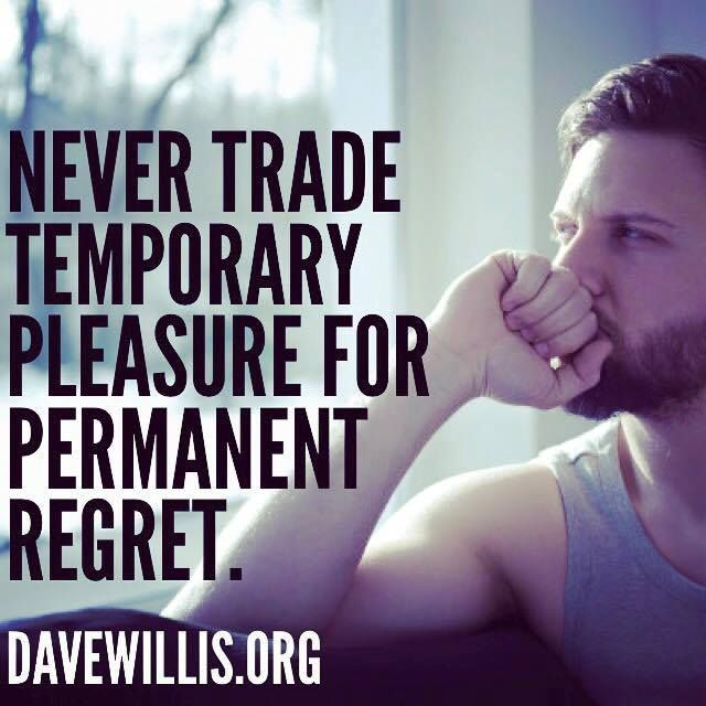 Dave Willis quote davewillis.org never trade temporary pleasure for permanent regret