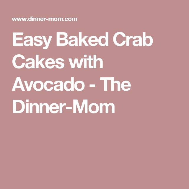 Easy Baked Crab Cakes with Avocado - The Dinner-Mom