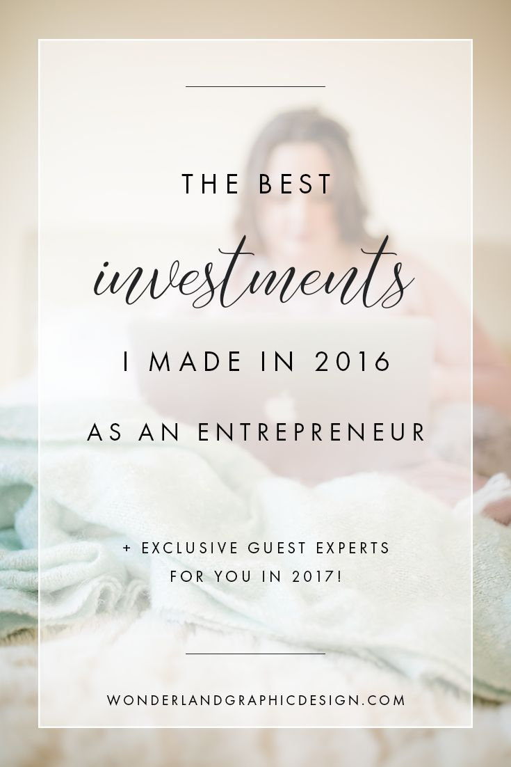The Best Investments I Made in 2016 As An Entrepreneur (+ Exclusive Guest Experts in 2017!)