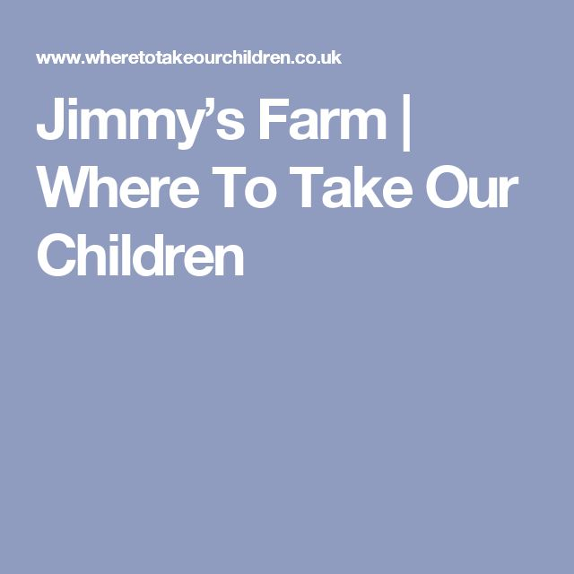 Jimmy's Farm | Where To Take Our Children