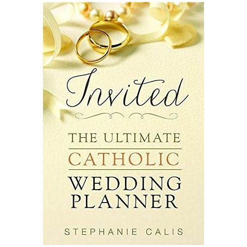 Invited The Ultimate Catholic Wedding Planner