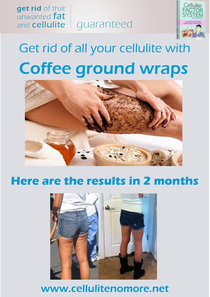 Here are the results of coffee ground wraps on cellulite.... The best way to get rid of cellulite fast because it increase blood flow to cellulite areas and makes skin more elastic. And it is almost free compared to cellulite creams and even better than cellulite exercises.