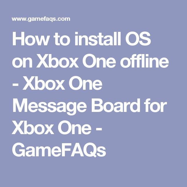 How to install OS on Xbox One offline - Xbox One Message Board for Xbox One - GameFAQs