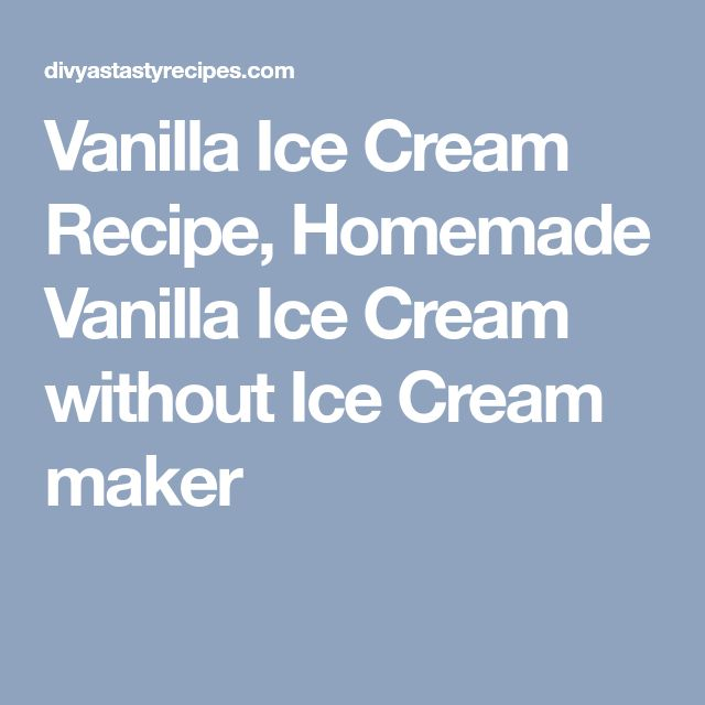 Vanilla Ice Cream Recipe, Homemade Vanilla Ice Cream without Ice Cream maker