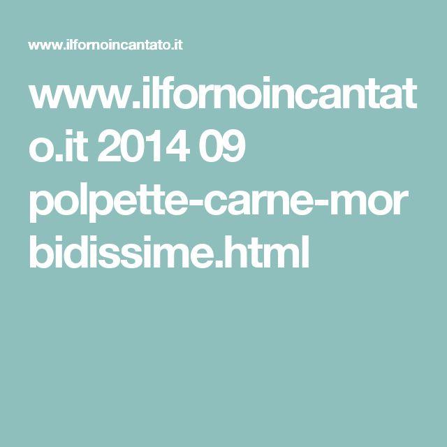 www.ilfornoincantato.it 2014 09 polpette-carne-morbidissime.html