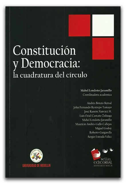 Constitución y democracia: la cuadratura del círculo - Universidad de Medellín   http://www.librosyeditores.com/tiendalemoine/2724-constitucion-y-democracia-la-cuadratura-del-circulo.html    Editores y distribuidores.