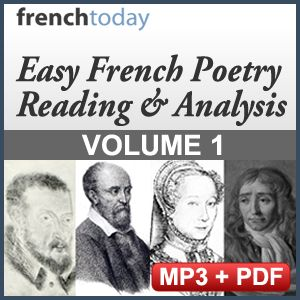 French Poetry Volume 1 I use simple, everyday French to explain the most famous French poems. Not only is it a great cultural subject but it's a fantastic way to learn new vocabulary, verb tenses and improve your understanding of deeper conversations. French culture is deeply engrained with poetry and these audiobooks will teach you both formal and modern pronunciation. http://www.frenchtoday.com/learn-french/poem-reading-analysis/poetry-vol-1