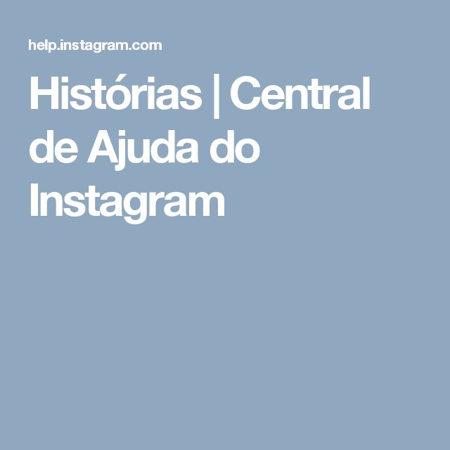 Histórias   Central de Ajuda do Instagram