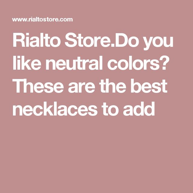 Rialto Store.Do you like neutral colors? These are the best necklaces to add