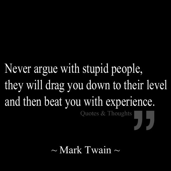 Never Argue With Stupid People Quote: 1000+ Images About Quotes & Sayings Said By Famous People