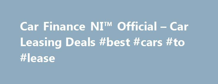 Car Finance NI™ Official – Car Leasing Deals #best #cars #to #lease http://lease.nef2.com/car-finance-ni-official-car-leasing-deals-best-cars-to-lease/  Car Finance NI Search van offers Welcome to Car Finance NI we specialise in all types of car finance such as PCP, HP, Finance Lease Outright Purchase, but in particular car leasing, van leasing, vehicle leasing and contract hire in the UK. We can cater for all needs and arrange suitable finance for the private individual, business or even if…