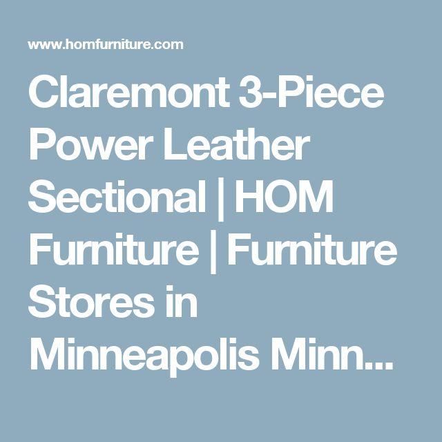 Claremont 3 Piece Power Leather Sectional | HOM Furniture | Furniture  Stores In Minneapolis Minnesota