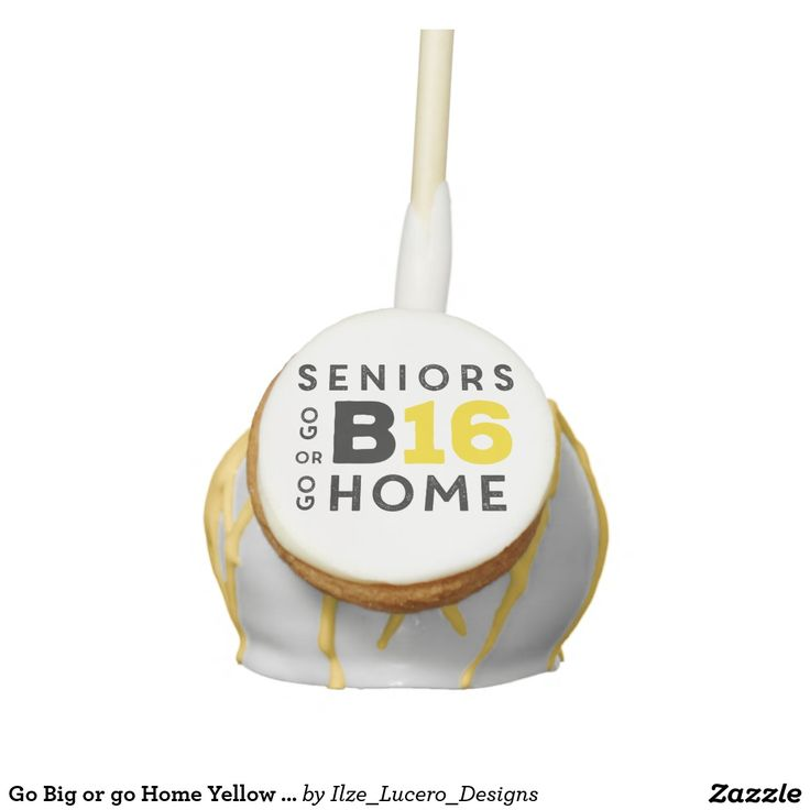 Go Big or go Home Yellow Senior class 2016 Graphic Cake Pops
