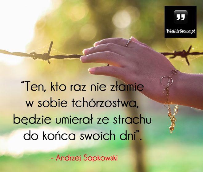 Ten, kto raz nie złamie w sobie tchórzostwa... #Sapkowski-Andrzej,  #Strach, #Tchórz