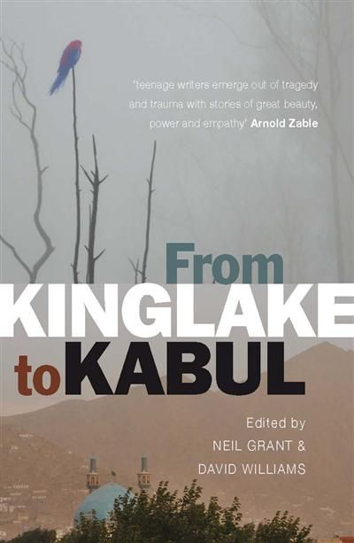 From Kinglake to Kabul. This non-fiction text is an account of an exchange of stories between a school in Kabul and a school devastated by bushfires in Kinglake. As writer in residence, Neil Grant encourages the traumatized Australian students to make contact with their counterparts in an international school in Kabul.
