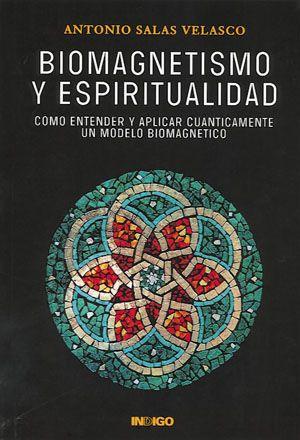 """""""Biomagnetismo y Espiritualidad"""" (Cómo entender y aplicar cuánticamente un modelo biomagnético). // Antonio Salas Velasco. // INDIGO"""