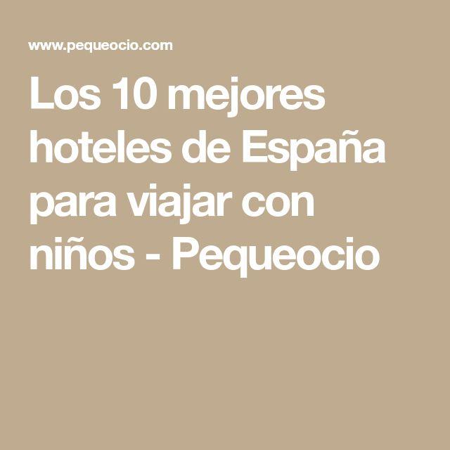 Los 10 mejores hoteles de España para viajar con niños - Pequeocio