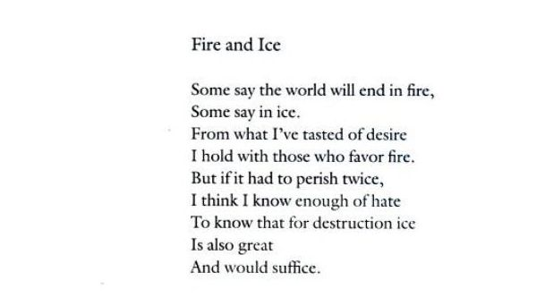 fire and ice thesis statement I am writing a research paper on robert frost with the theme of suicide/death in his poetry i just cant get a thesis any ideas or direction i could take.