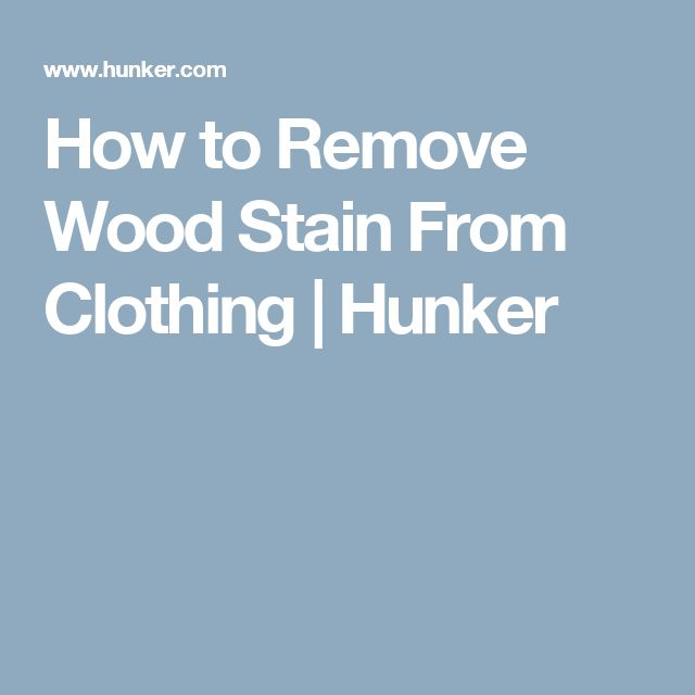 How to Remove Wood Stain From Clothing | Hunker