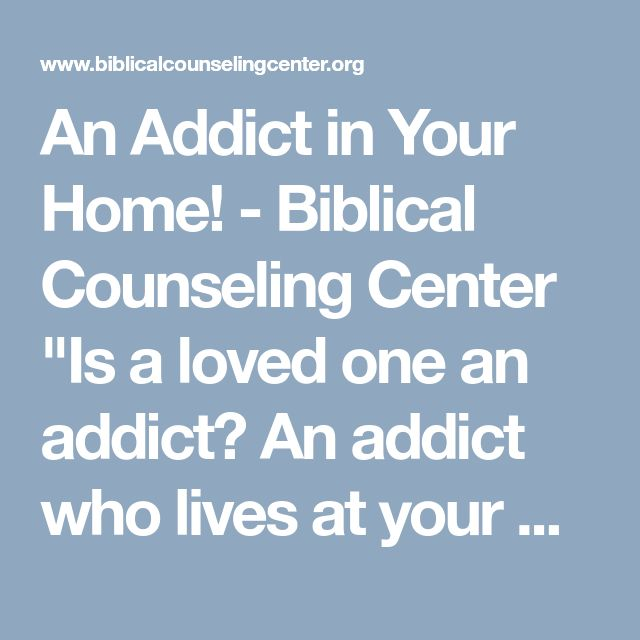 "An Addict in Your Home! - Biblical Counseling Center ""Is a loved one an addict? An addict who lives at your Christian home brings you terrifying turmoil. The good news: there's help and hope.""  #God #Jesus #Christian #men #women #Bible #university #teaching #school #faith #justice #life #Scripture #youth #young #teenagers #adult #collegelife #church #spiritual #youthgroup #Jews #study #friends #family #addiction #addict #help #counsel #hope #OpioidEpidemic #OpioidSummit #opioidcrisis"