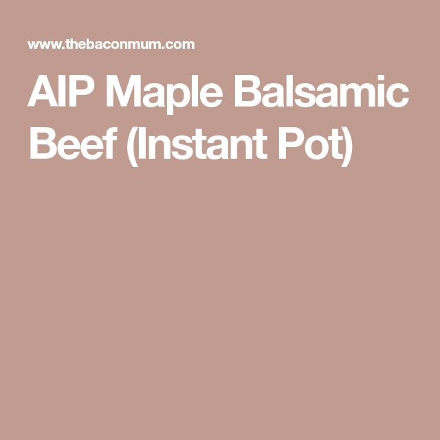 AIP Maple Balsamic Beef (Instant Pot)