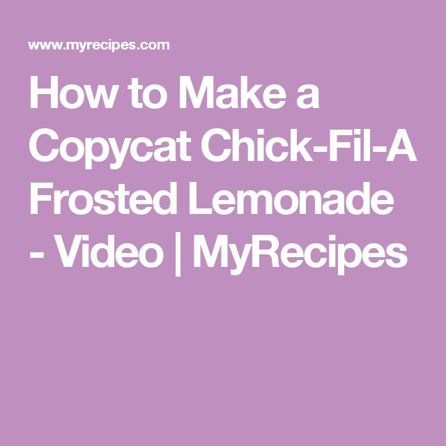 How to Make a Copycat Chick-Fil-A Frosted Lemonade - Video | MyRecipes