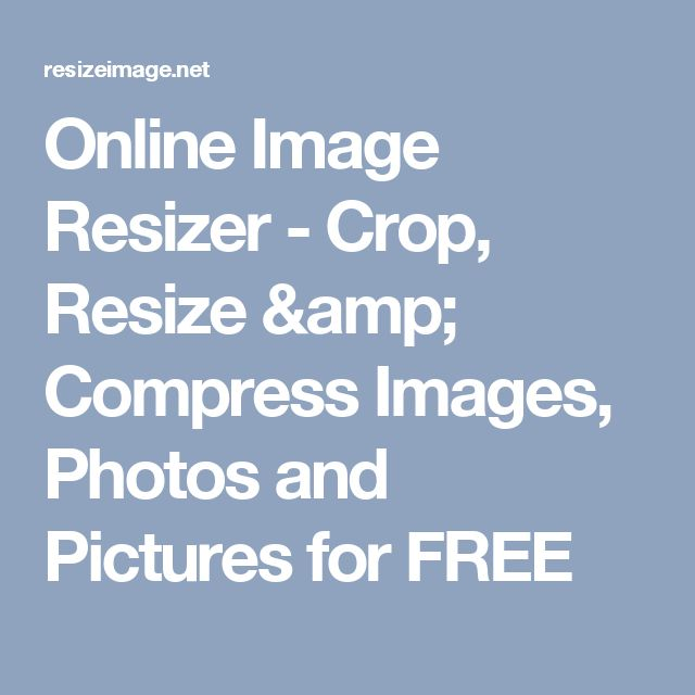 Online Image Resizer - Crop, Resize & Compress Images, Photos and Pictures for FREE