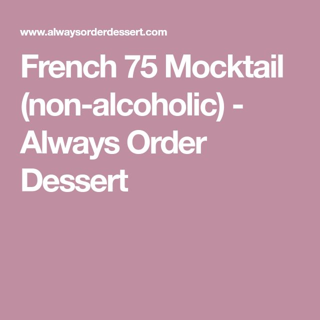 French 75 Mocktail (non-alcoholic) - Always Order Dessert