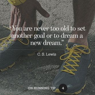 """""""You are never too old to set another goal or to dream a new dream."""" - C.S. Lewis  Run it out"""