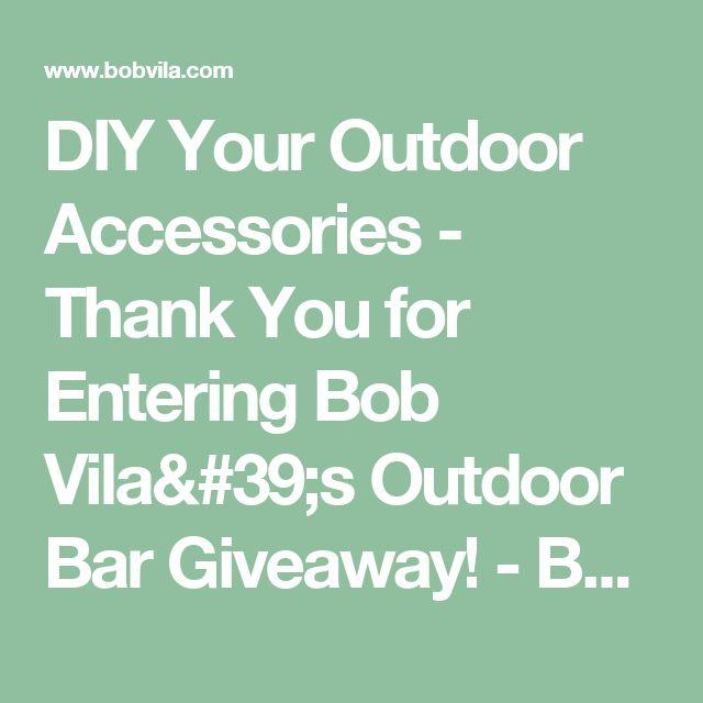 DIY Your Outdoor Accessories  - Thank You for Entering Bob Vila's Outdoor Bar Giveaway! - Bob Vila