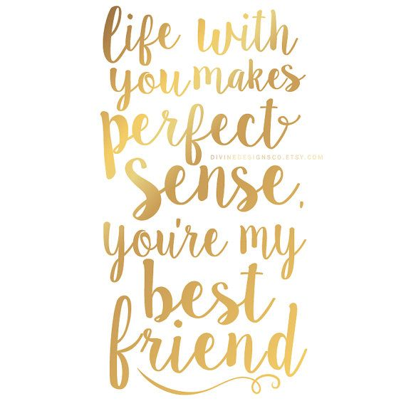 "Love quote idea - ""Life with you makes perfect sense. You're my best friend."" {Courtesy of Etsy}"