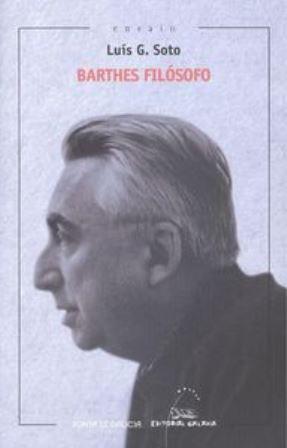 Barthes filósofo / Luís G. Soto - Vigo : Galaxia, 2015