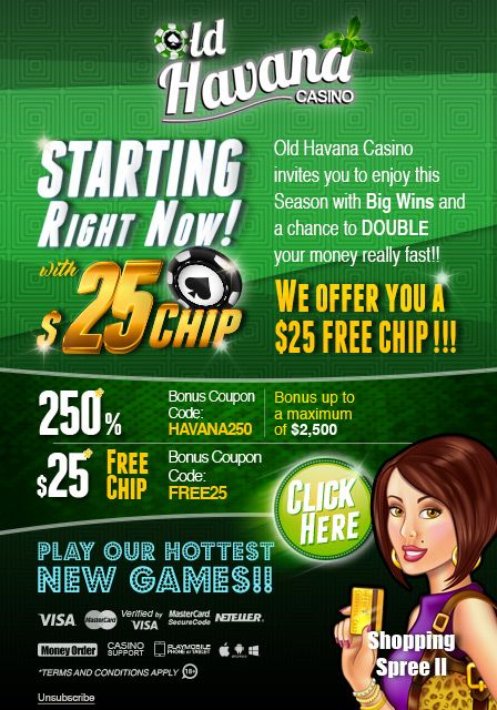 Play at Old Havana Casino with our EXCLUSIVE BONUS CODES and start earning Real Money! Special CASINO ... $25 No Deposit Bonus at 5 RTG Casinos. 2018. RTG ... Hence, in a case you used a free bonus as your last transaction, you'll need to make another deposit prior using this bonus.  #casino #slot #bonus #Free #gambling #play #games