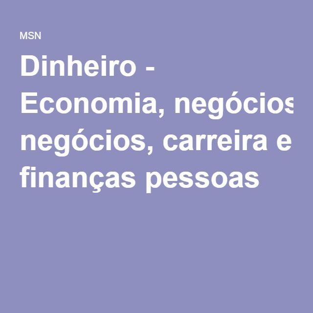 Dinheiro - Economia, negócios, carreira e finanças pessoas