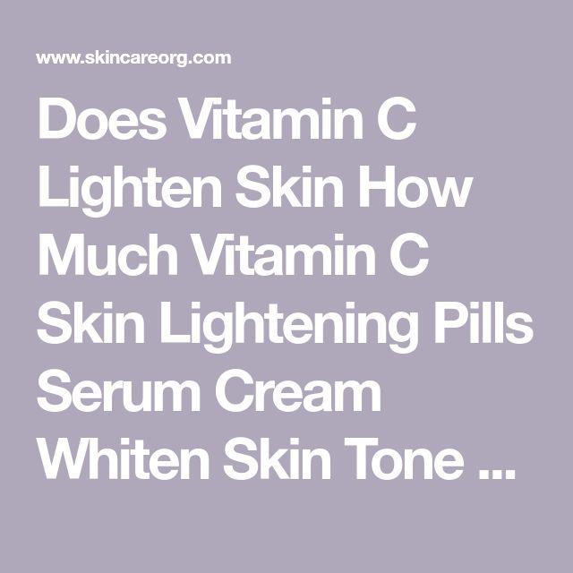 Does Vitamin C Lighten Skin How Much Vitamin C Skin Lightening Pills Serum Cream Whiten Skin Tone Results