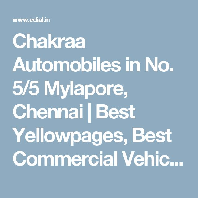 Chakraa Automobiles in No. 5/5 Mylapore, Chennai | Best Yellowpages, Best Commercial Vehicle Dealers, India