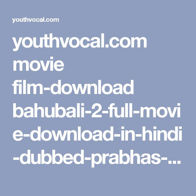 youthvocal.com movie film-download bahubali-2-full-movie-download-in-hindi-dubbed-prabhas-anushka-shetty