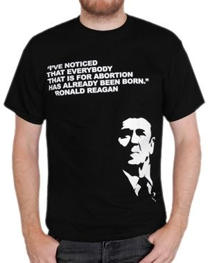 """A Bold quote from Ronald Reagan...    """"I've noticed that everybody that is for abortion has already been born."""""""