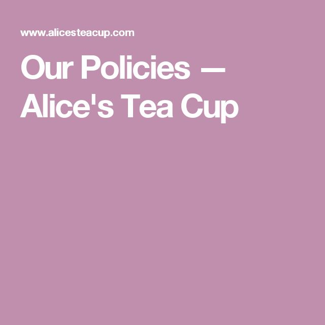 Our Policies — Alice's Tea Cup
