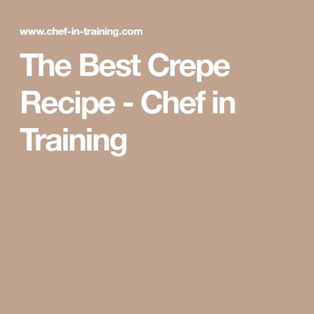 The Best Crepe Recipe - Chef in Training