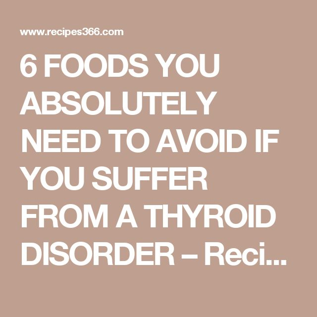 6 FOODS YOU ABSOLUTELY NEED TO AVOID IF YOU SUFFER FROM A THYROID DISORDER – Recipes 366