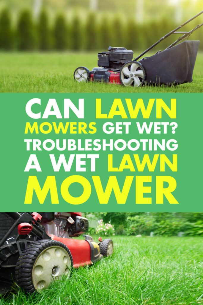 Can Lawn Mowers Get Wet Troubleshooting A Wet Lawn Mower Luv2garden Com Lawn Mower Mower Lawn