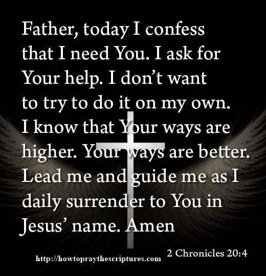 How To Pray For Direction. Father, today I confess that I need You. I ask for Your help. I don't want to try to do it on my own. I know that Your ways