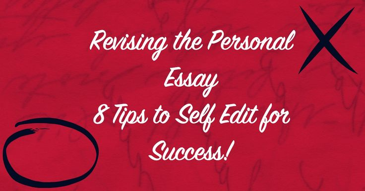 Revising the Personal Essay u2013 8 Tips to Self Edit for Success - personal essay