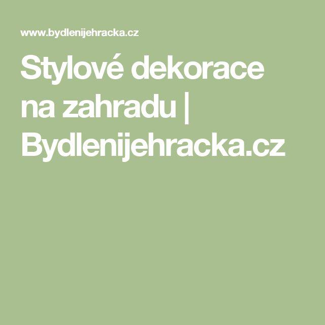 Stylové dekorace na zahradu | Bydlenijehracka.cz