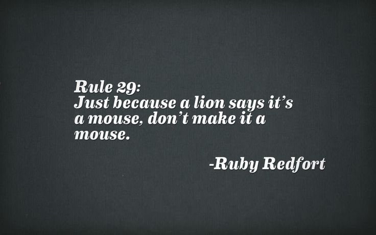 """Just because a lion says it's a mouse, don't make it a mouse."""
