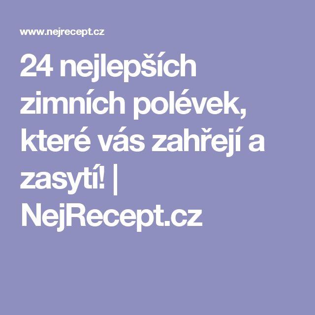 24 nejlepších zimních polévek, které vás zahřejí a zasytí! | NejRecept.cz